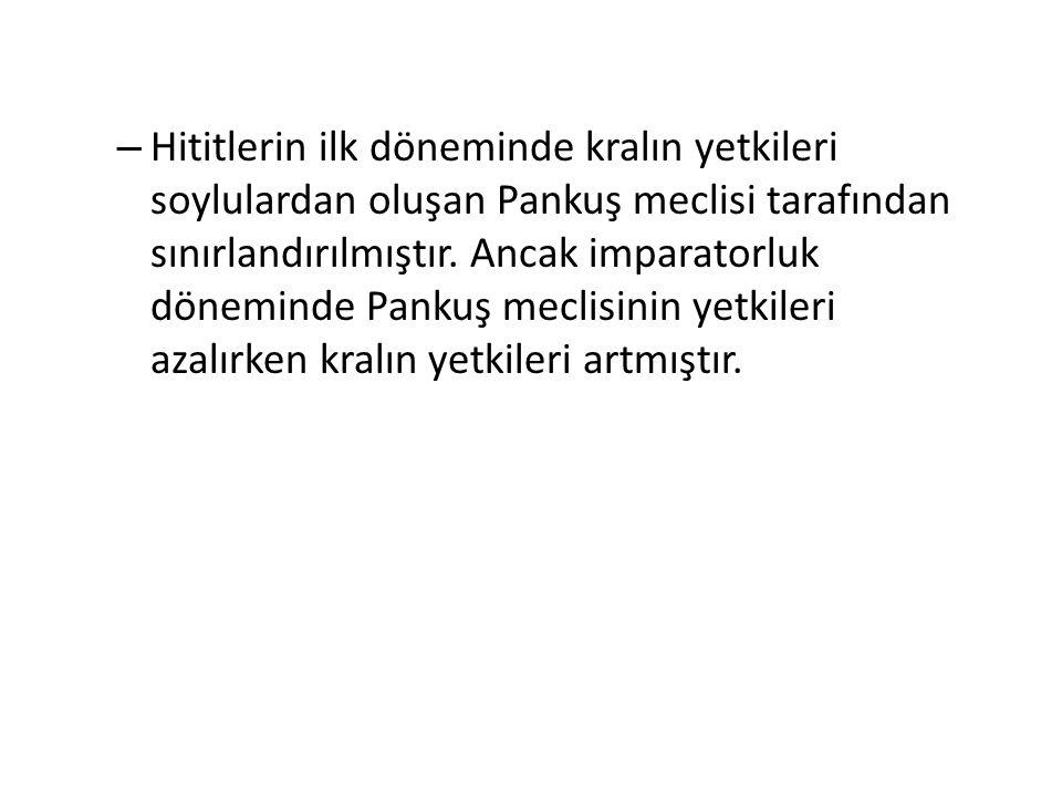 Hititlerin ilk döneminde kralın yetkileri soylulardan oluşan Pankuş meclisi tarafından sınırlandırılmıştır.