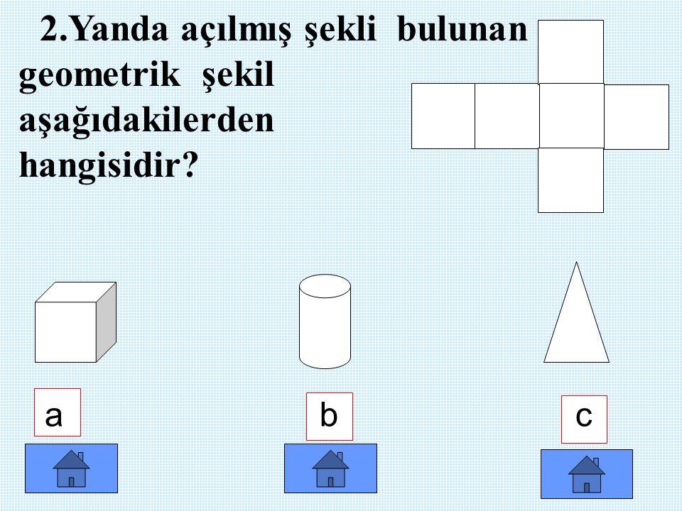 2.Yanda açılmış şekli bulunan geometrik şekil aşağıdakilerden hangisidir