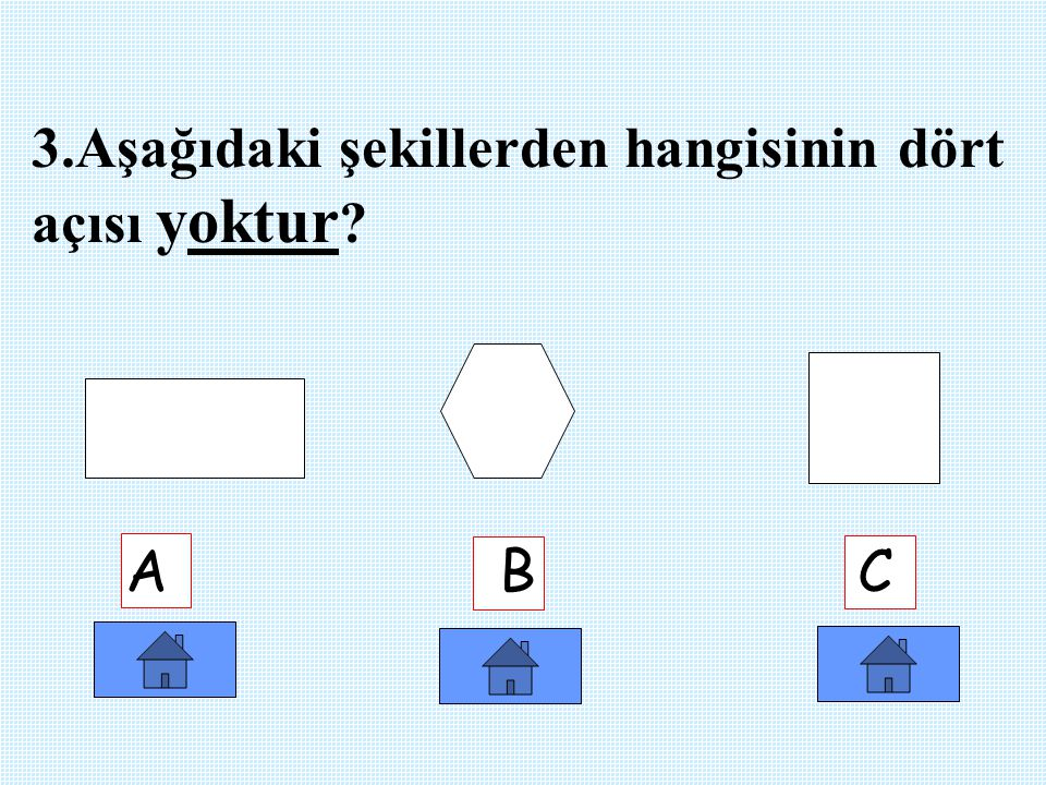 3.Aşağıdaki şekillerden hangisinin dört açısı yoktur