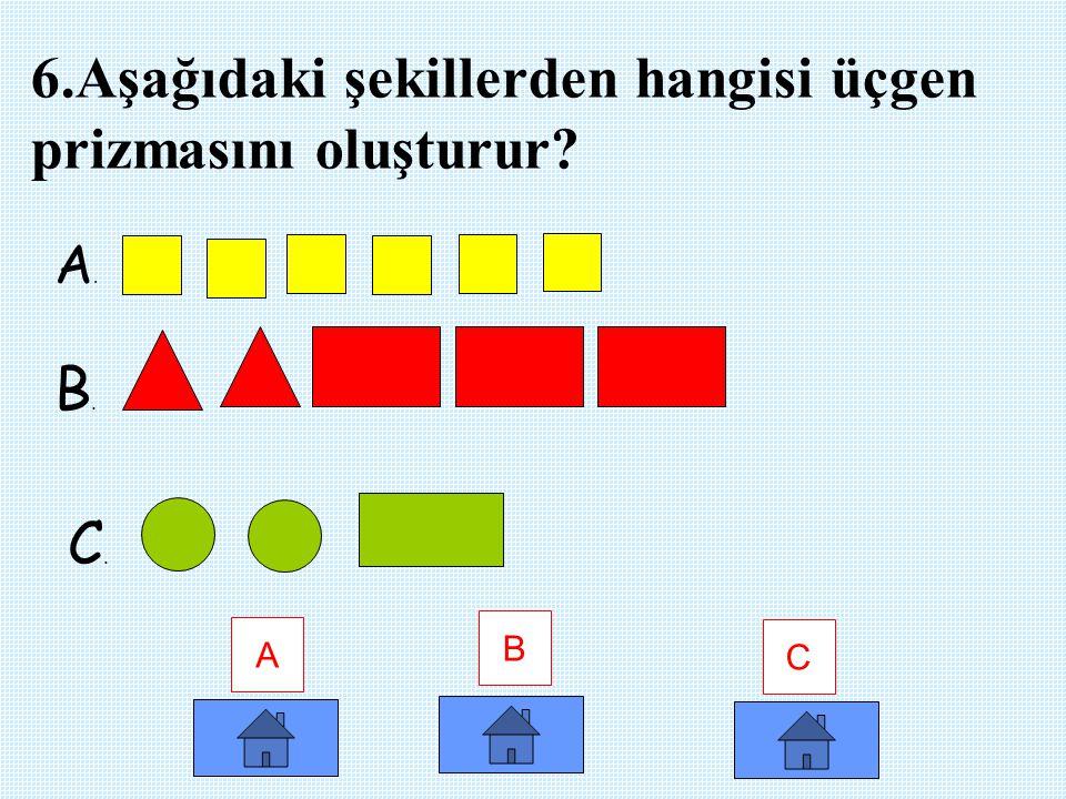 6.Aşağıdaki şekillerden hangisi üçgen prizmasını oluşturur
