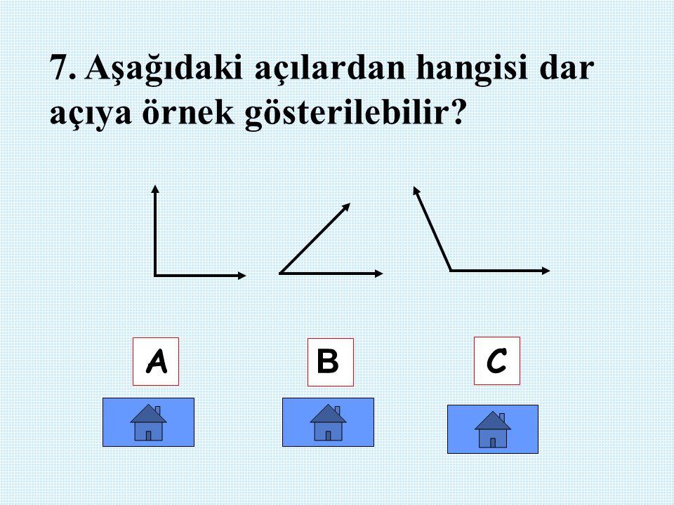 7. Aşağıdaki açılardan hangisi dar açıya örnek gösterilebilir