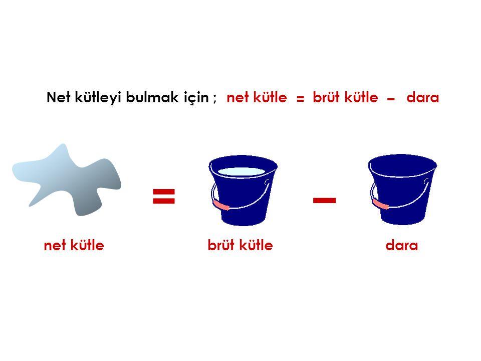 = – Net kütleyi bulmak için ; net kütle = brüt kütle – dara net kütle