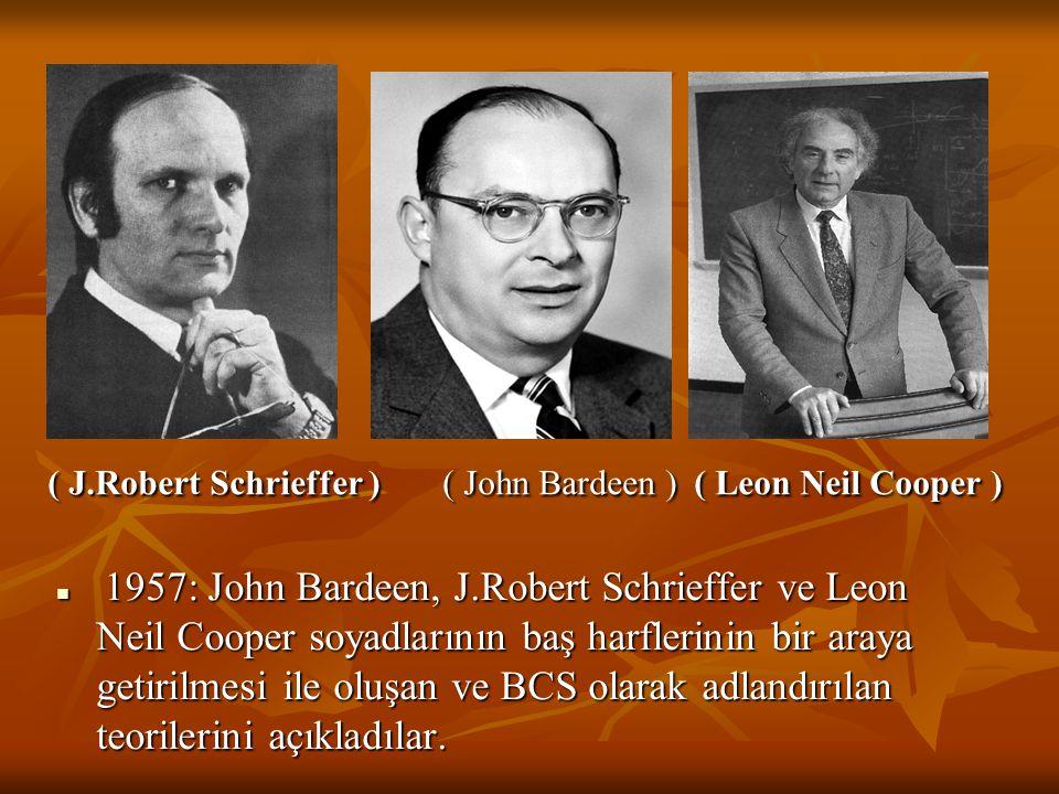 ( J.Robert Schrieffer ) ( John Bardeen ) ( Leon Neil Cooper )