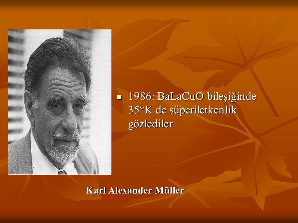 1986: BaLaCuO bileşiğinde 35°K de süperiletkenlik gözlediler