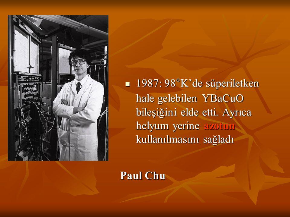 1987: 98°K'de süperiletken hale gelebilen YBaCuO bileşiğini elde etti