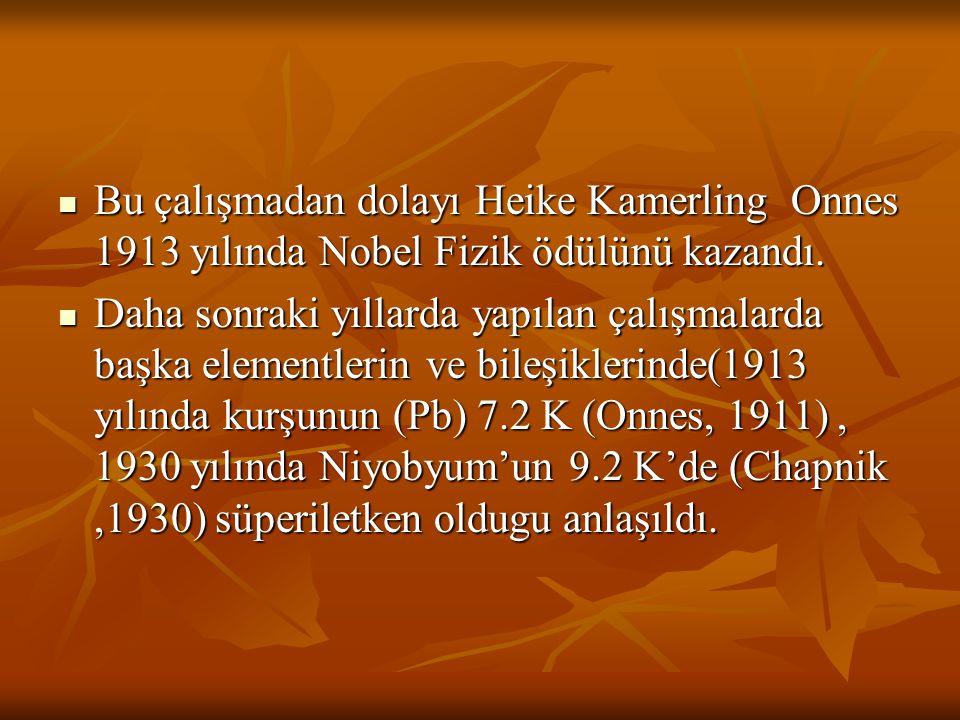 Bu çalışmadan dolayı Heike Kamerling Onnes 1913 yılında Nobel Fizik ödülünü kazandı.