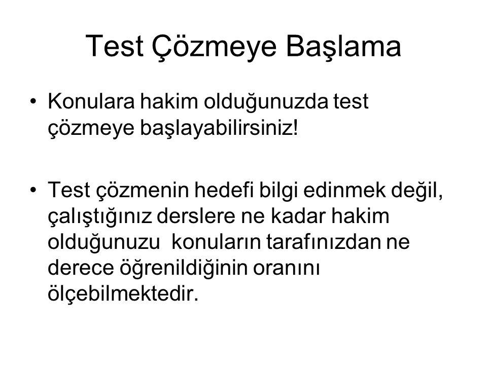 Test Çözmeye Başlama Konulara hakim olduğunuzda test çözmeye başlayabilirsiniz!