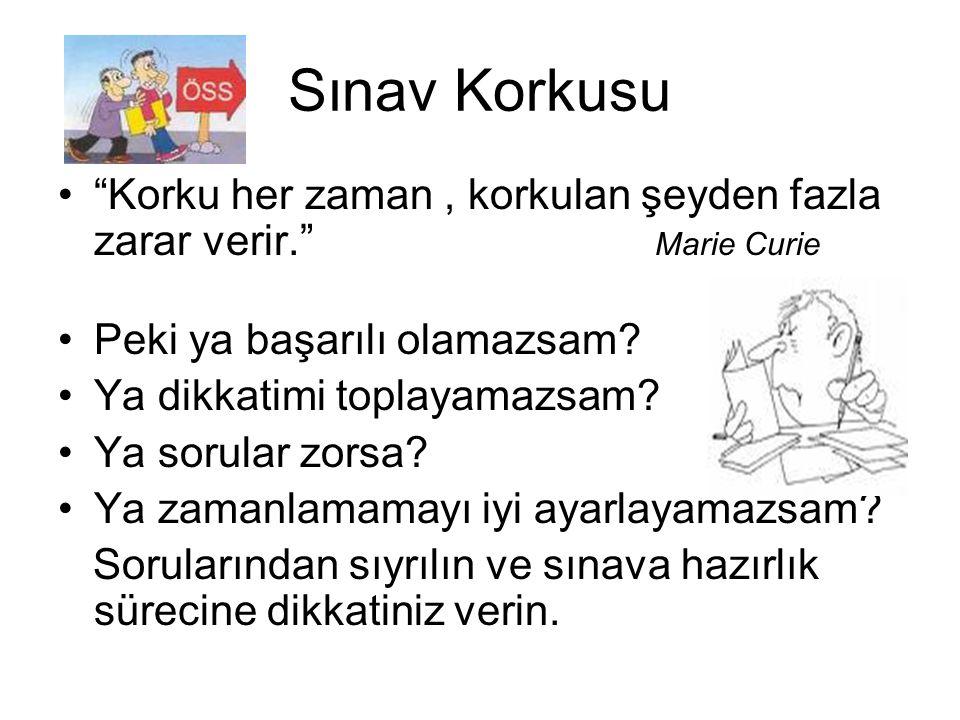 Sınav Korkusu Korku her zaman , korkulan şeyden fazla zarar verir. Marie Curie.