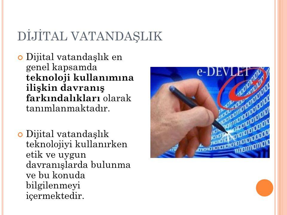 DİJİTAL VATANDAŞLIK Dijital vatandaşlık en genel kapsamda teknoloji kullanımına ilişkin davranış farkındalıkları olarak tanımlanmaktadır.