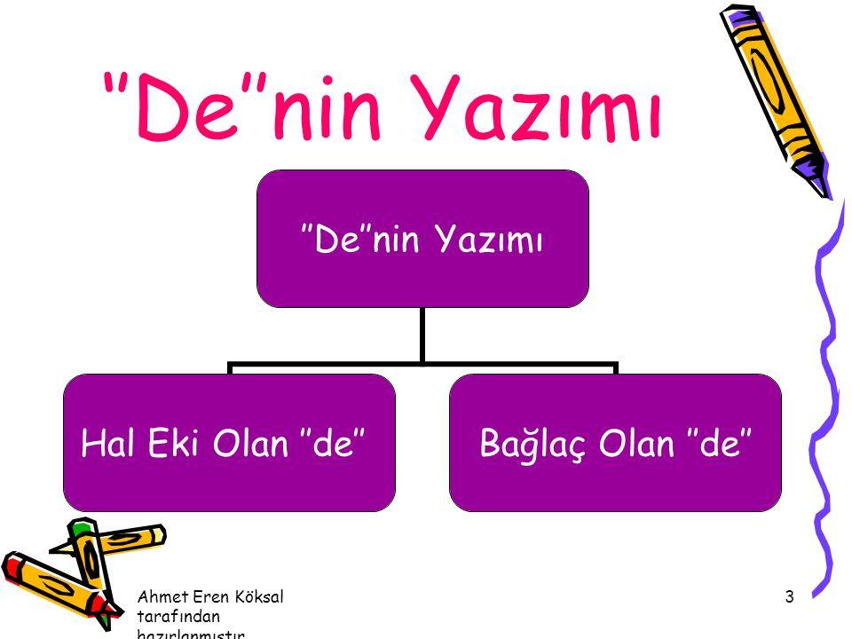 ''De''nin Yazımı Ahmet Eren Köksal tarafından hazırlanmıştır.