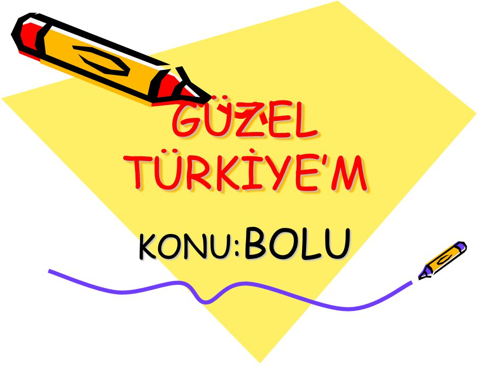 GÜZEL TÜRKİYE'M KONU:BOLU