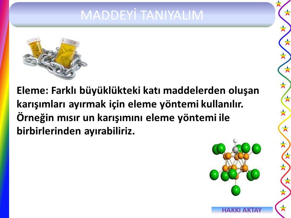 Eleme: Farklı büyüklükteki katı maddelerden oluşan karışımları ayırmak için eleme yöntemi kullanılır.