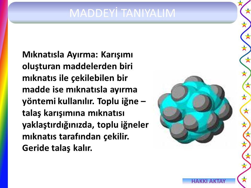 Mıknatısla Ayırma: Karışımı oluşturan maddelerden biri mıknatıs ile çekilebilen bir madde ise mıknatısla ayırma yöntemi kullanılır.