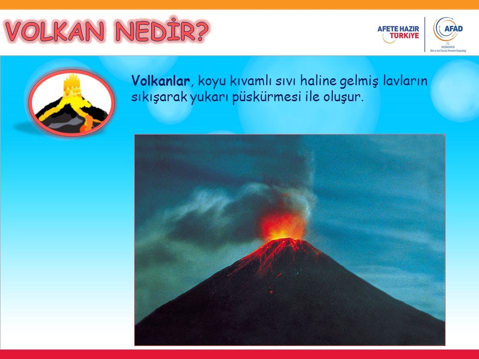 VOLKAN NEDİR Volkanlar, koyu kıvamlı sıvı haline gelmiş lavların sıkışarak yukarı püskürmesi ile oluşur.