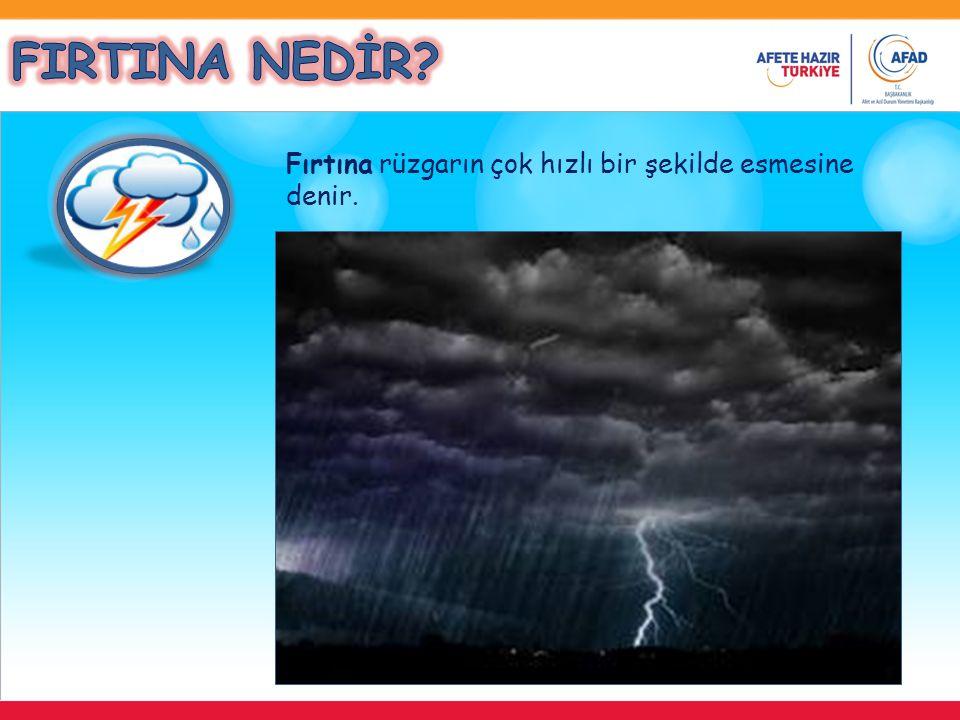 FIRTINA NEDİR Fırtına rüzgarın çok hızlı bir şekilde esmesine denir.