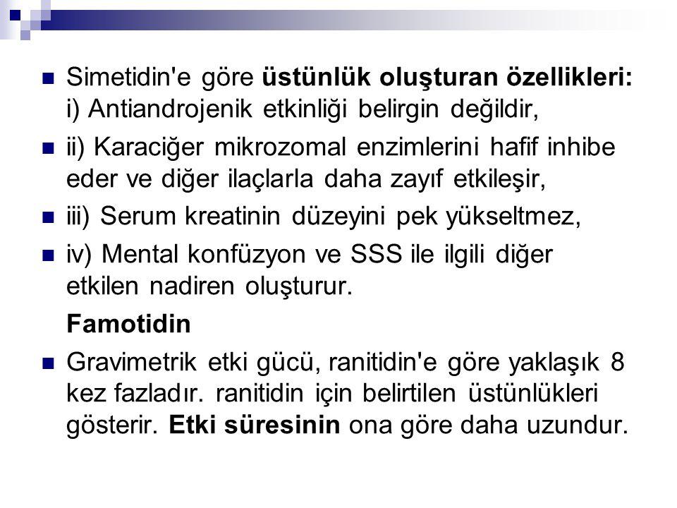 Simetidin e göre üstünlük oluşturan özellikleri: i) Antiandrojenik etkinliği belirgin değildir,