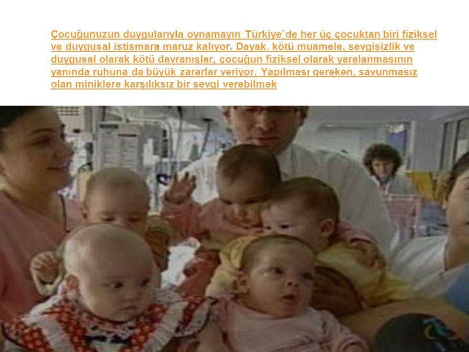 Çocuğunuzun duygularıyla oynamayın Türkiye`de her üç çocuktan biri fiziksel ve duygusal istismara maruz kalıyor.