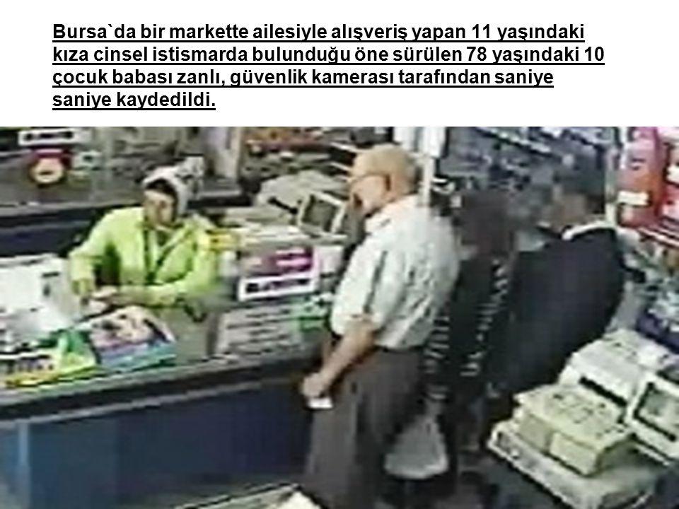 Bursa`da bir markette ailesiyle alışveriş yapan 11 yaşındaki kıza cinsel istismarda bulunduğu öne sürülen 78 yaşındaki 10 çocuk babası zanlı, güvenlik kamerası tarafından saniye saniye kaydedildi.
