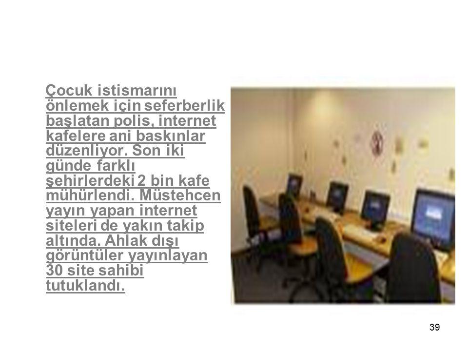 Çocuk istismarını önlemek için seferberlik başlatan polis, internet kafelere ani baskınlar düzenliyor.