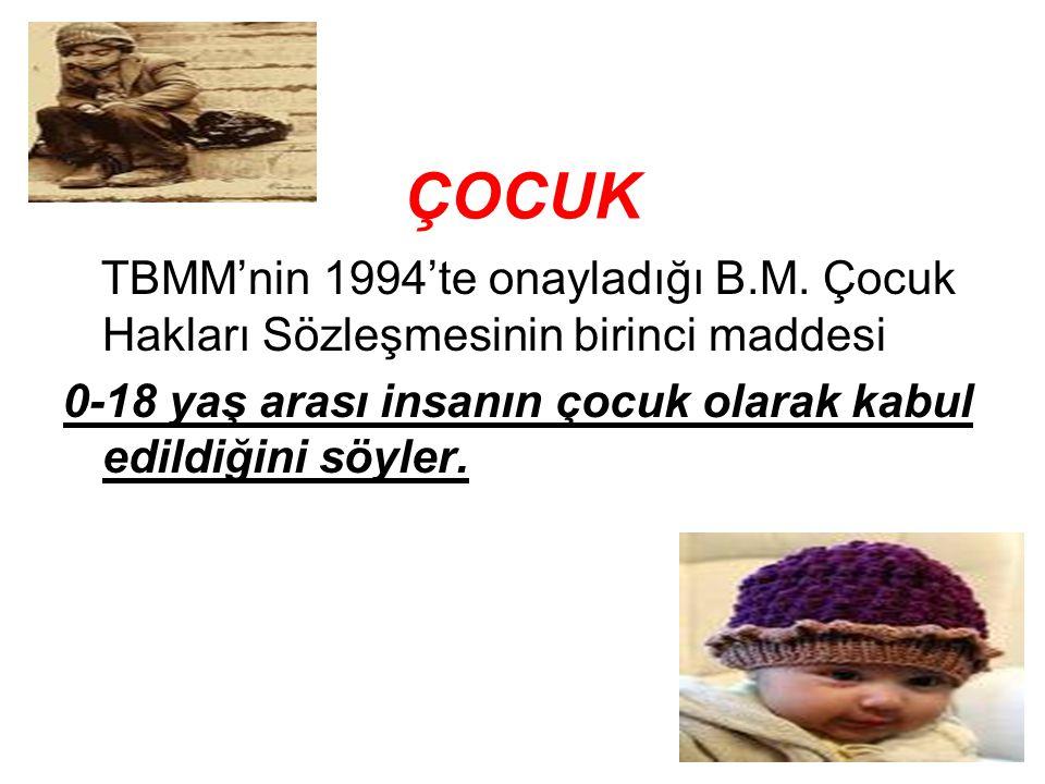 ÇOCUK TBMM'nin 1994'te onayladığı B.M. Çocuk Hakları Sözleşmesinin birinci maddesi.