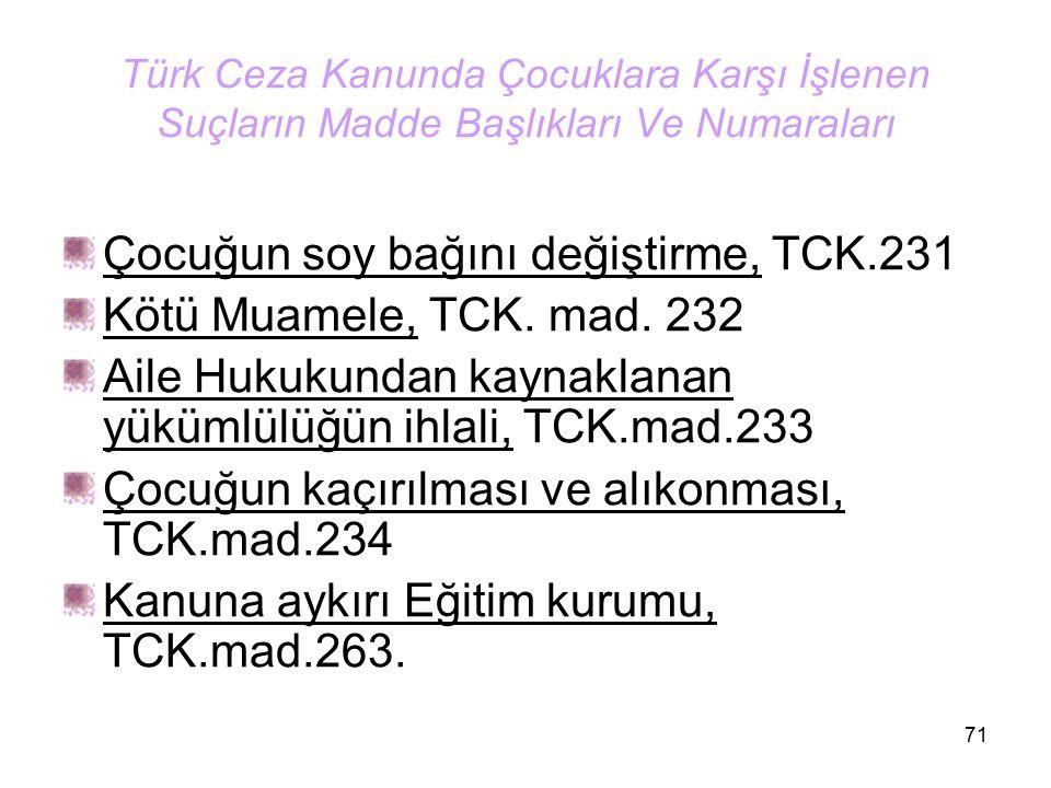 Çocuğun soy bağını değiştirme, TCK.231 Kötü Muamele, TCK. mad. 232