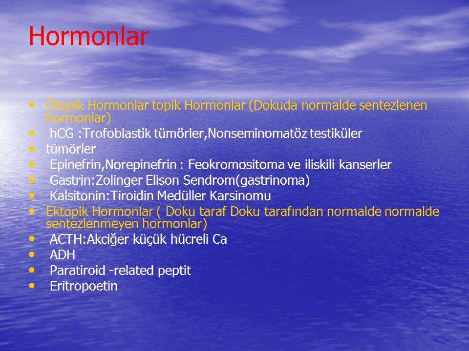 Hormonlar Ötopik Hormonlar topik Hormonlar (Dokuda normalde sentezlenen hormonlar) hCG :Trofoblastik tümörler,Nonseminomatöz testiküler.