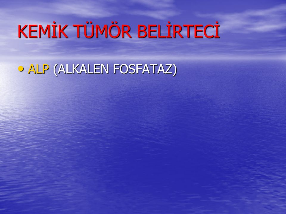KEMİK TÜMÖR BELİRTECİ ALP (ALKALEN FOSFATAZ)