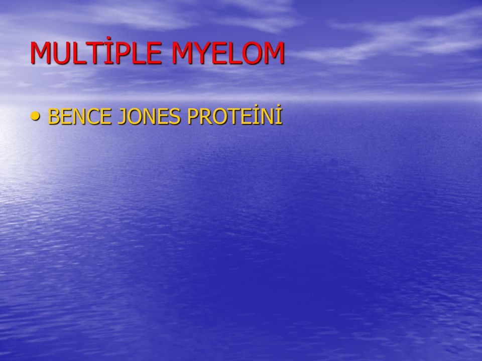 MULTİPLE MYELOM BENCE JONES PROTEİNİ