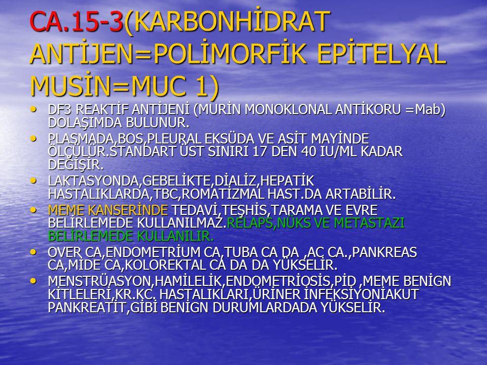 CA.15-3(KARBONHİDRAT ANTİJEN=POLİMORFİK EPİTELYAL MUSİN=MUC 1)