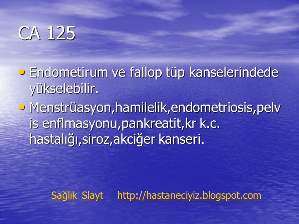 CA 125 Endometirum ve fallop tüp kanselerindede yükselebilir.
