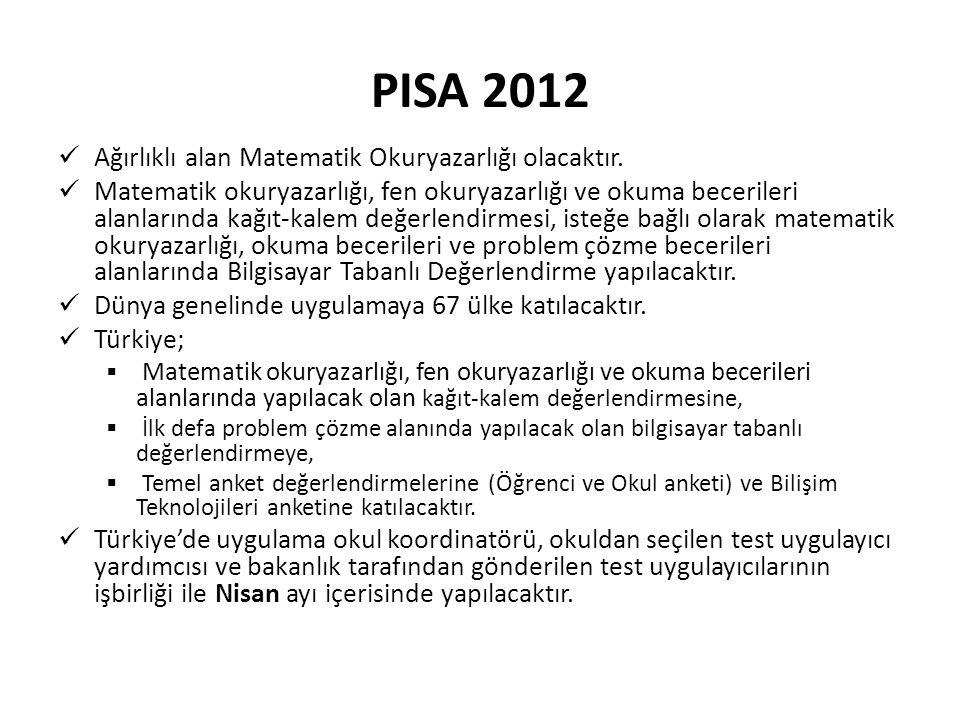 PISA 2012 Ağırlıklı alan Matematik Okuryazarlığı olacaktır.