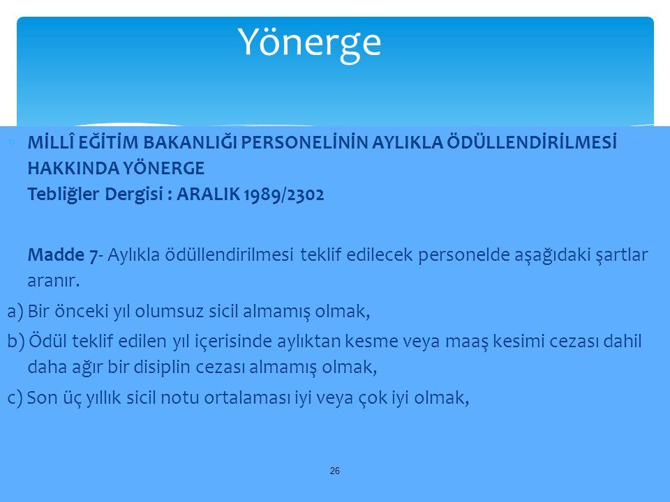 Yönerge MİLLÎ EĞİTİM BAKANLIĞI PERSONELİNİN AYLIKLA ÖDÜLLENDİRİLMESİ HAKKINDA YÖNERGE Tebliğler Dergisi : ARALIK 1989/2302.