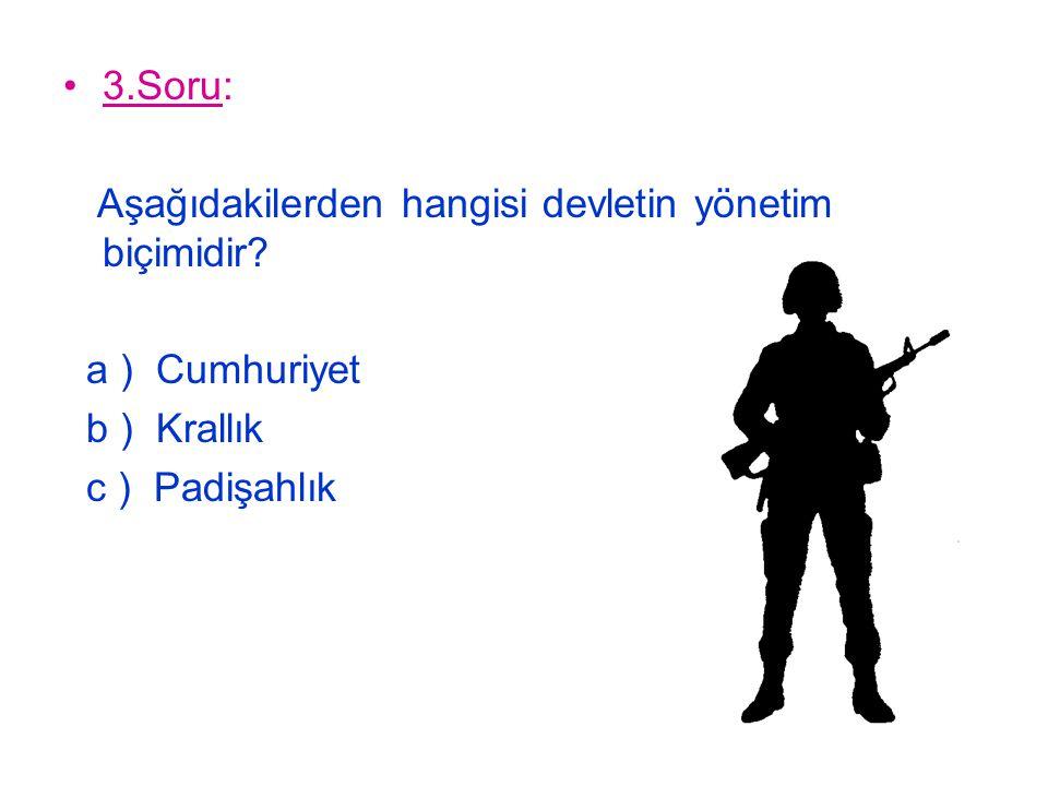 3.Soru: Aşağıdakilerden hangisi devletin yönetim biçimidir.