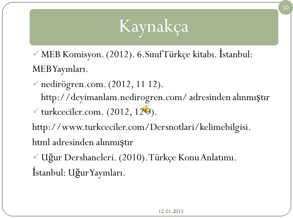 Kaynakça MEB Komisyon. (2012). 6.Sınıf Türkçe kitabı. İstanbul: