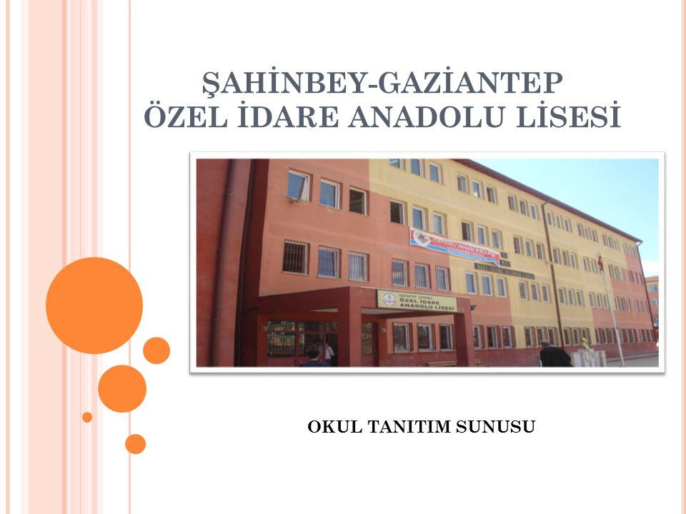 ŞAHİNBEY-GAZİANTEP ÖZEL İDARE ANADOLU LİSESİ