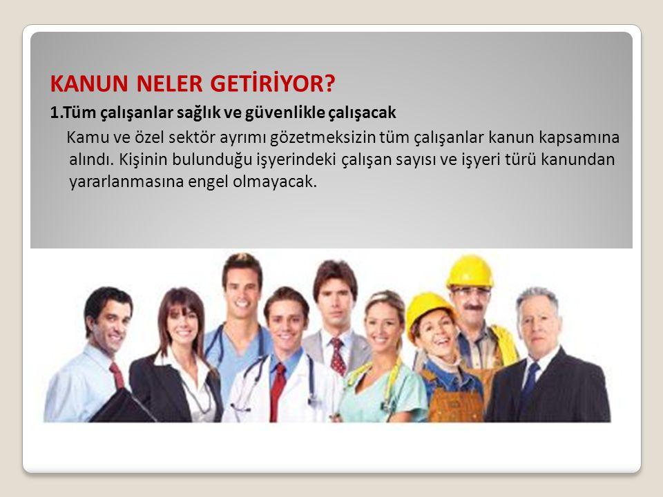 KANUN NELER GETİRİYOR 1.Tüm çalışanlar sağlık ve güvenlikle çalışacak