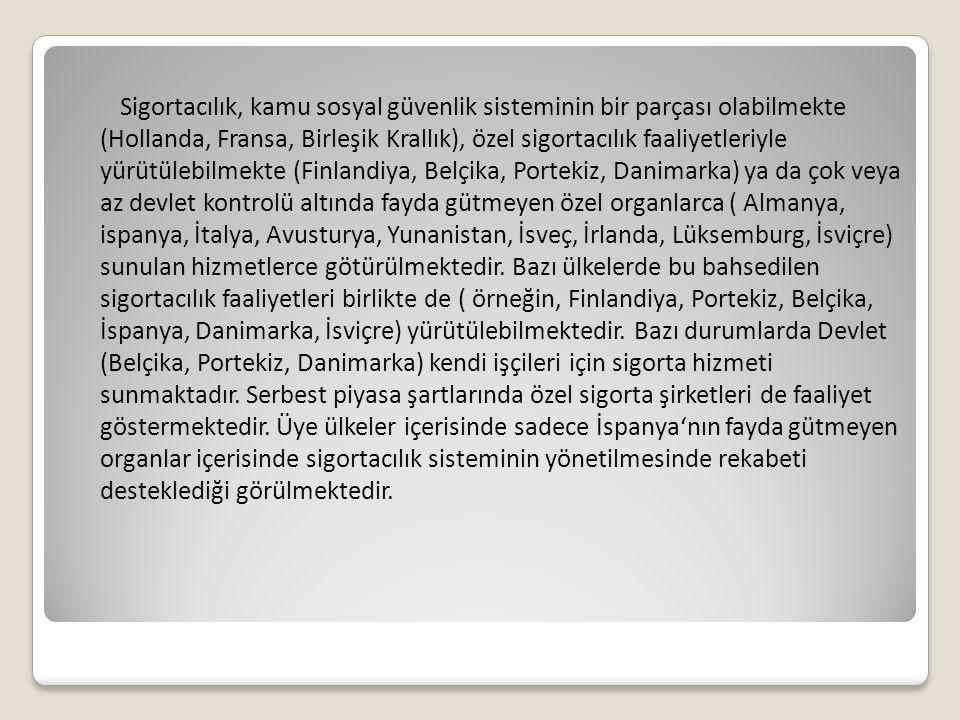 Sigortacılık, kamu sosyal güvenlik sisteminin bir parçası olabilmekte (Hollanda, Fransa, Birleşik Krallık), özel sigortacılık faaliyetleriyle yürütülebilmekte (Finlandiya, Belçika, Portekiz, Danimarka) ya da çok veya az devlet kontrolü altında fayda gütmeyen özel organlarca ( Almanya, ispanya, İtalya, Avusturya, Yunanistan, İsveç, İrlanda, Lüksemburg, İsviçre) sunulan hizmetlerce götürülmektedir.