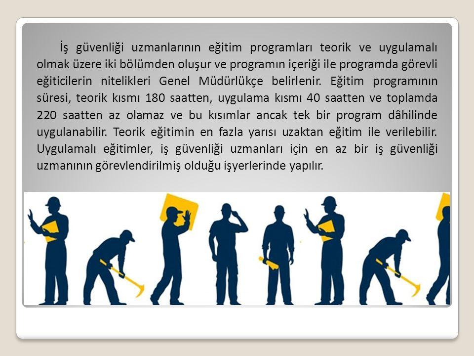 İş güvenliği uzmanlarının eğitim programları teorik ve uygulamalı olmak üzere iki bölümden oluşur ve programın içeriği ile programda görevli eğiticilerin nitelikleri Genel Müdürlükçe belirlenir.