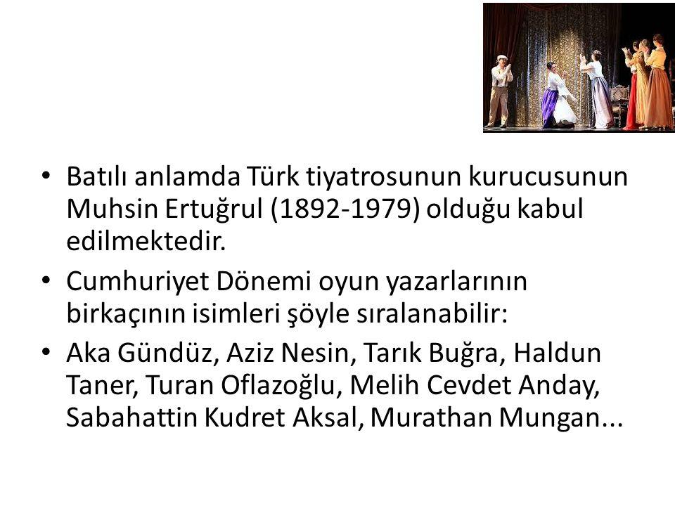 Batılı anlamda Türk tiyatrosunun kurucusunun Muhsin Ertuğrul (1892-1979) olduğu kabul edilmektedir.