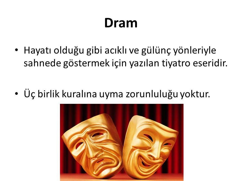 Dram Hayatı olduğu gibi acıklı ve gülünç yönleriyle sahnede göstermek için yazılan tiyatro eseridir.