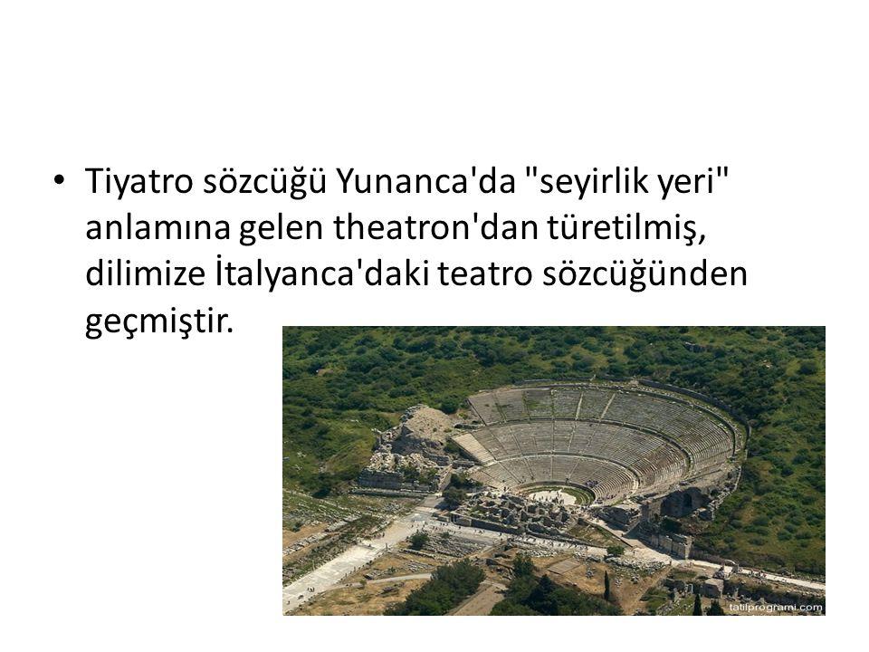 Tiyatro sözcüğü Yunanca da seyirlik yeri anlamına gelen theatron dan türetilmiş, dilimize İtalyanca daki teatro sözcüğünden geçmiştir.
