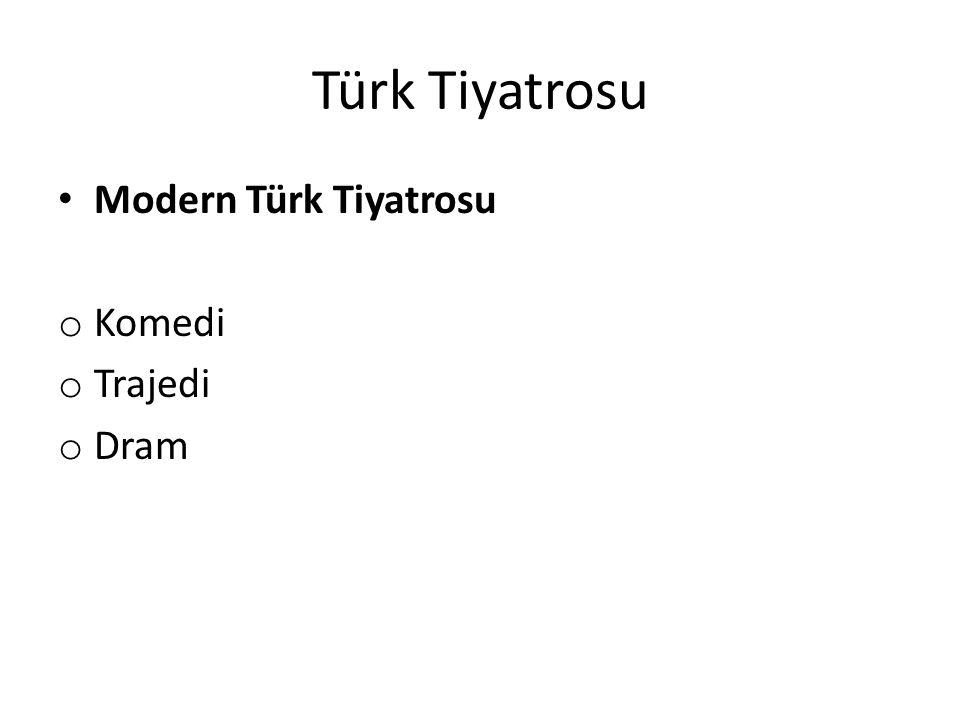 Türk Tiyatrosu Modern Türk Tiyatrosu Komedi Trajedi Dram
