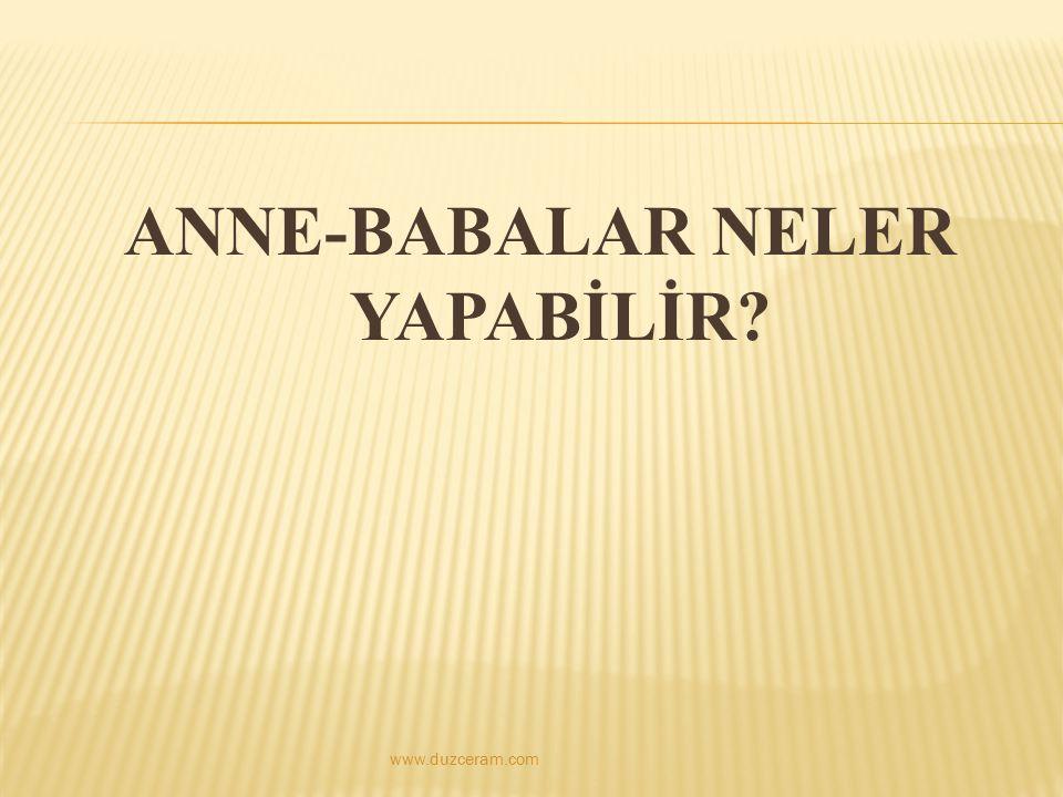 ANNE-BABALAR NELER YAPABİLİR