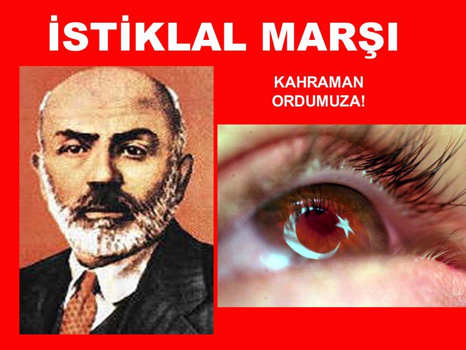 İSTİKLAL MARŞI KAHRAMAN ORDUMUZA!