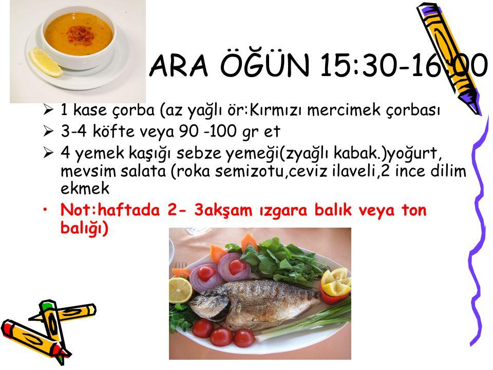 ARA ÖĞÜN 15:30-16:00 1 kase çorba (az yağlı ör:Kırmızı mercimek çorbası. 3-4 köfte veya 90 -100 gr et.