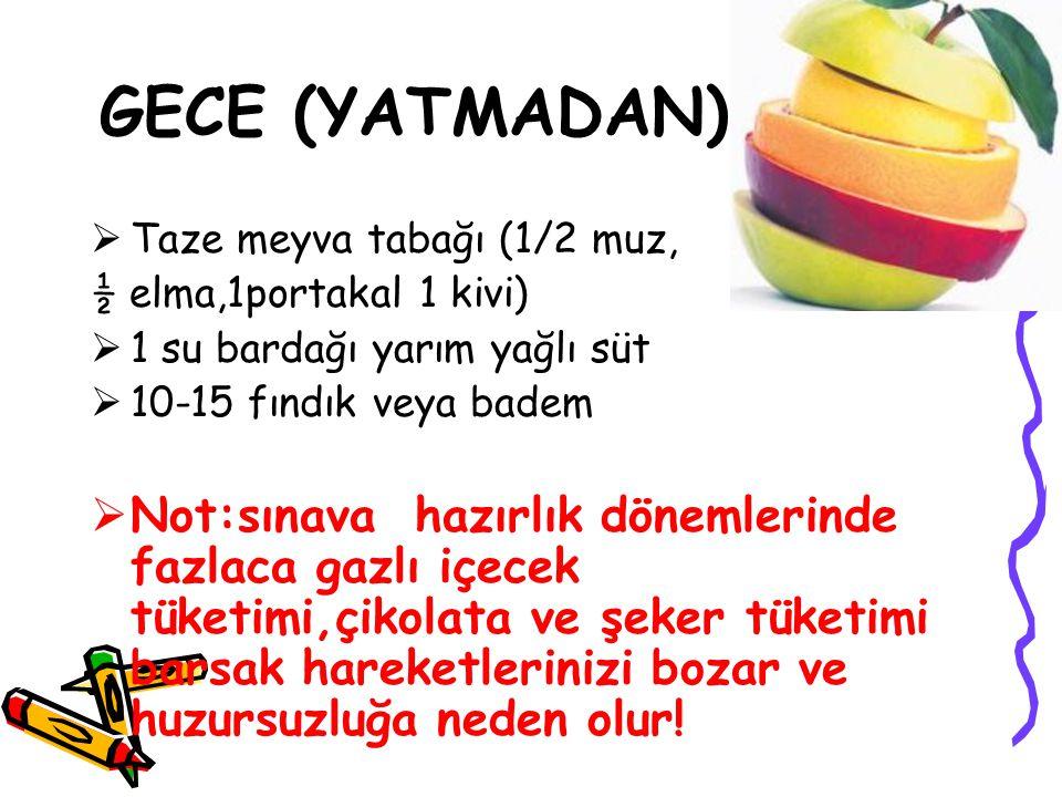 GECE (YATMADAN) Taze meyva tabağı (1/2 muz, ½ elma,1portakal 1 kivi) 1 su bardağı yarım yağlı süt.