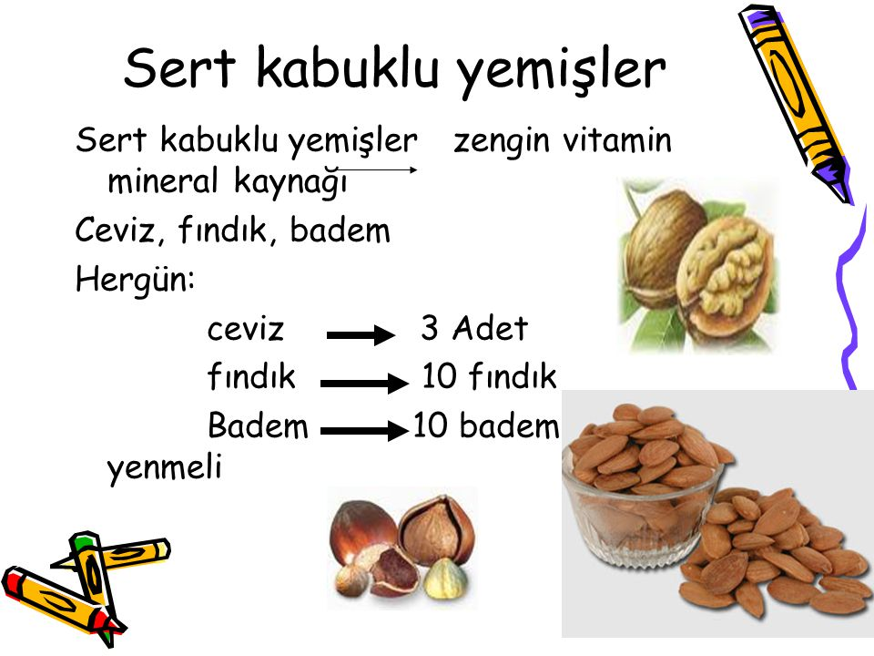 Sert kabuklu yemişler Sert kabuklu yemişler zengin vitamin mineral kaynağı. Ceviz, fındık, badem.