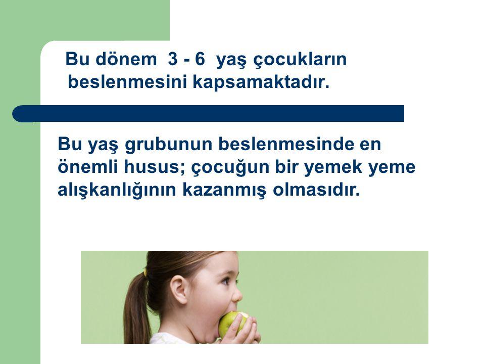 Bu dönem 3 - 6 yaş çocukların beslenmesini kapsamaktadır.