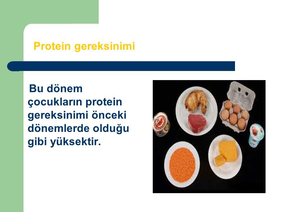 Protein gereksinimi Bu dönem çocukların protein gereksinimi önceki dönemlerde olduğu gibi yüksektir.