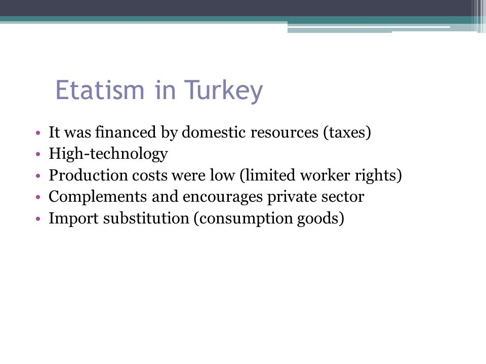 Etatism in Turkey It was financed by domestic resources (taxes)